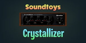 Soundtoys Crystallizer